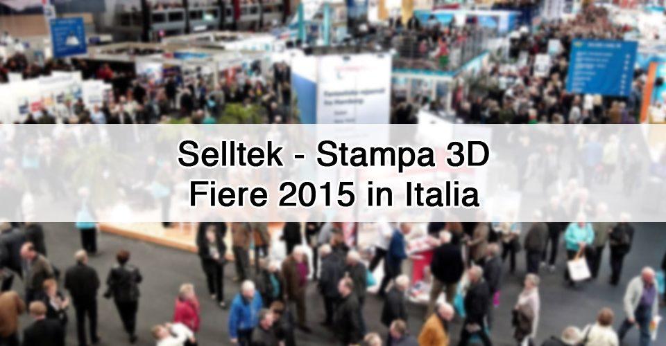 Eventi stampa 3d nel 2015 in Italia a cui partecipa Selltek