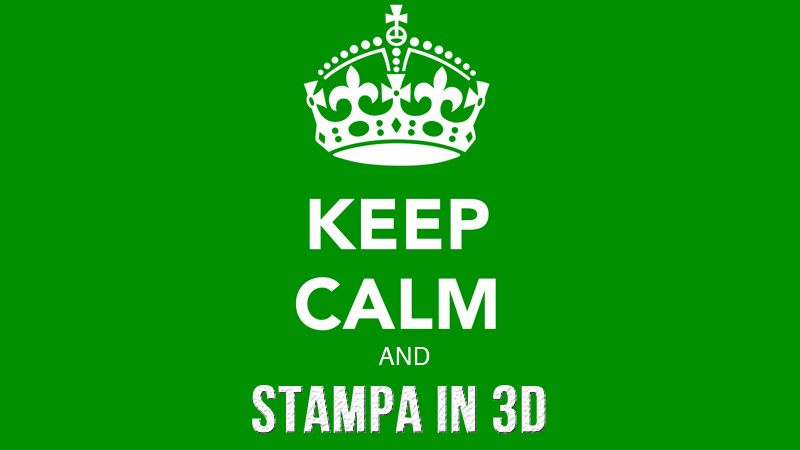 Keep Calm and Stampa in 3D