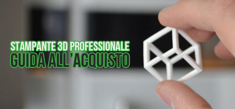 Stampante 3D professionale Guida all'acquisto