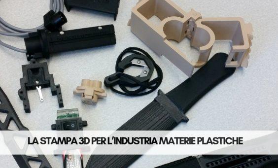 La stampa 3D per l'Industria Materie Plastiche