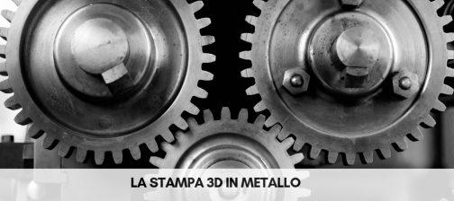 La stampa 3D in metallo