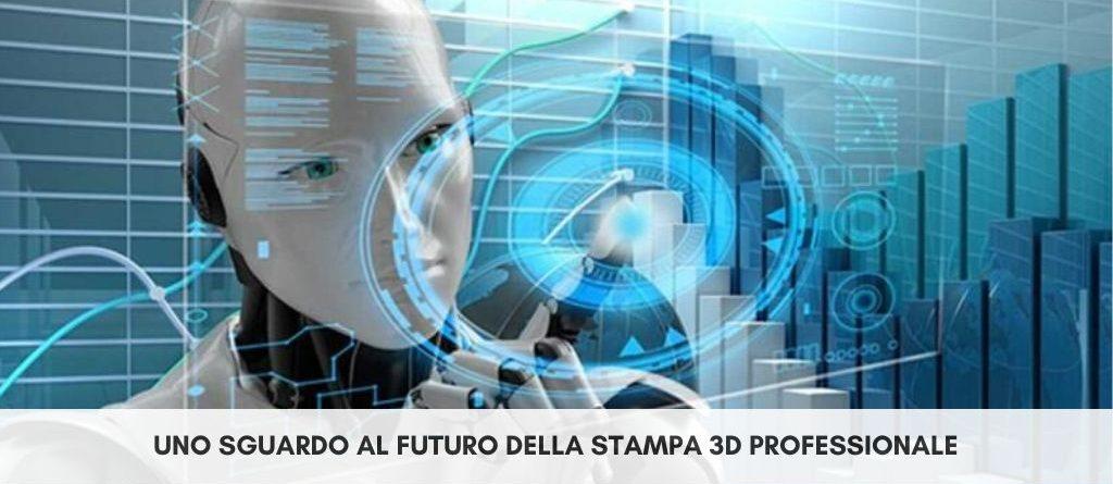 Uno sguardo al futuro della stampa 3D professionale