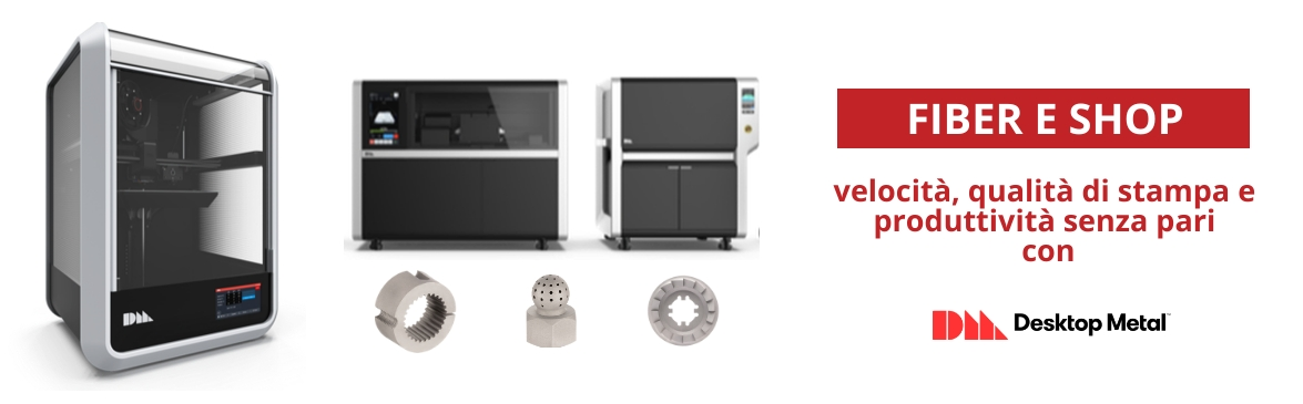 Fiber e Shop nuove stampanti 3D Desktop Metal